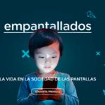 Empantallados: un proyecto educativo para el mundo digital